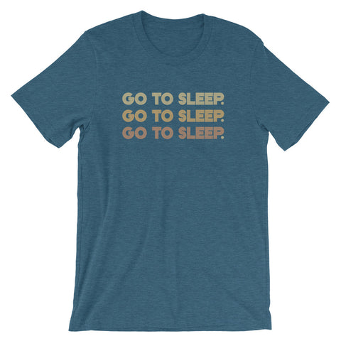 Go To Sleep Unisex T-Shirt