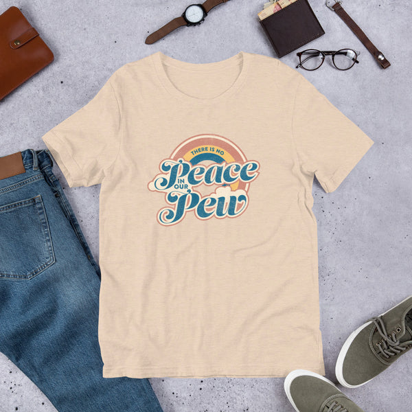 There Is No Peace In Our Pew T-Shirt