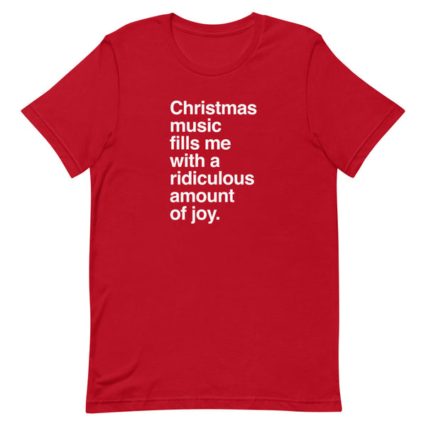 Christmas Music Fills Me With a Ridiculous Amount of Joy T-Shirt