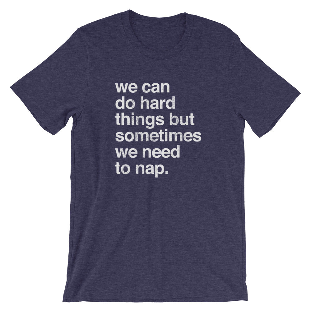 We Can Do Hard Things But Sometimes We Need To Nap T-Shirt
