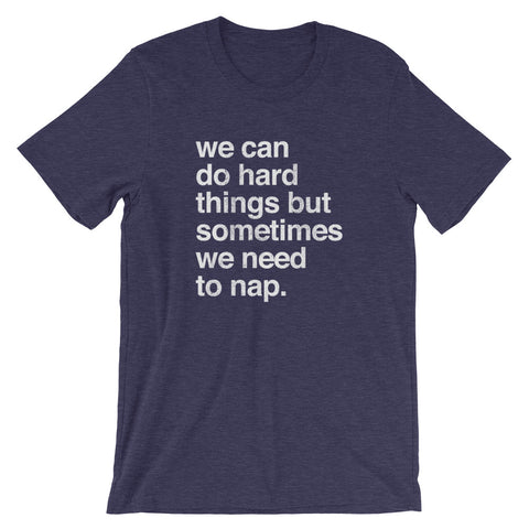 We Can Do Hard Things But Sometimes We Need To Nap Unisex T-Shirt