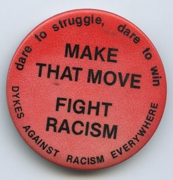 dykes against racism everywhere, dare to struggle, dare to win, make that move, fight racism vintage LGBTQ button pin