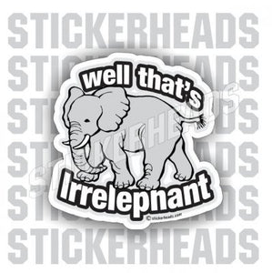 Well That's Irrelephant - Funny Sticker