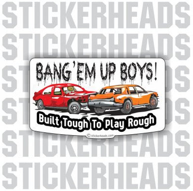 Bane'em Up Boys Built Tough Play Rough - Demo Demolition Derby Sticker