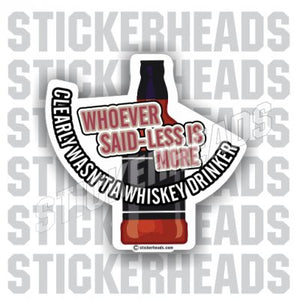 Less Is More Whiskey Drinker  - Drinking Sticker