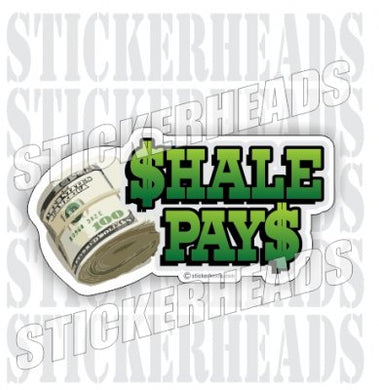 Shale Pays  -  Natural Gas Well Frac Frac'er Fracing - Sticker