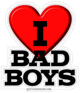 I Love Bad Boys  - Funny Sticker