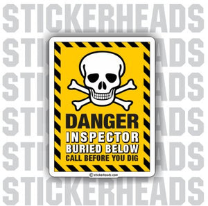 Danger Call Before you dig - Inspector Buried  - Work - Funny Sticker