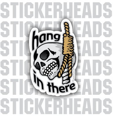 Hang In there - Skull   - Funny Sticker