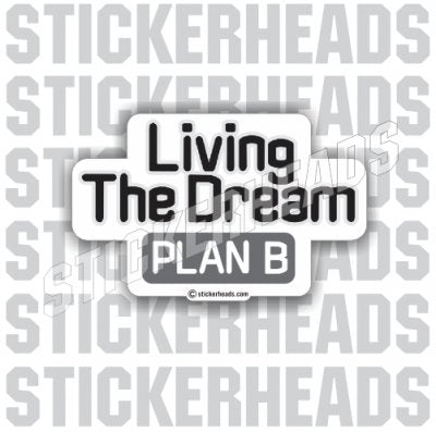 Living The Dream Plan B  - Funny Sticker