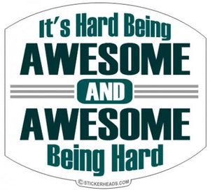 Hard Being Awesome Being Hard - Funny Sticker