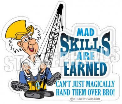 Mad skilled Are Earned  - Crane Operator Sticker