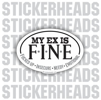 My Ex Is F.I.N.E. Fuck up Insecure Needy  Emotional - Oval Sticker