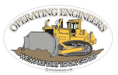 We Make Dirt Look Good - Operating Engineers Dozer - Heavy Equipment - Crane Operator Sticker