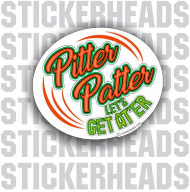 Pitter Patter Let's Get At'er   -   Funny Sticker
