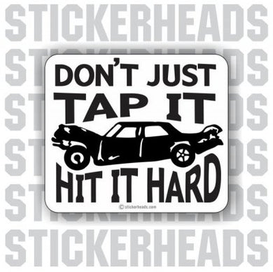 Don't Just Tap It Hit It Hard - Demo Demolition Derby Sticker