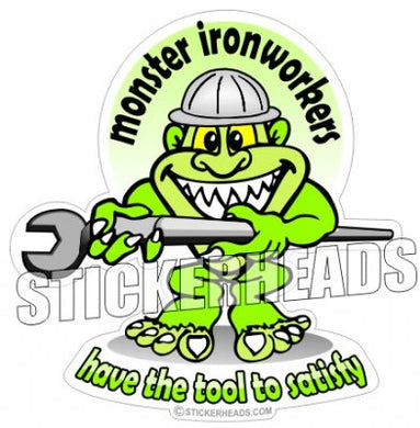 Monster - Have The Tool to Satisfy - Ironworker Ironworkers Iron Worker Sticker