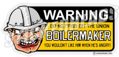 Warning Do Not PISS OFF the  - boilermakers  boilermaker  Welder Sticker