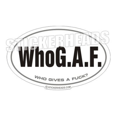 Who G.A.F. Who Gives A Fuck - Oval Sticker
