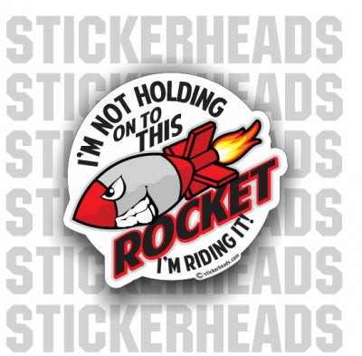 I'm not holding on to this ROCKET  - Funny Sticker