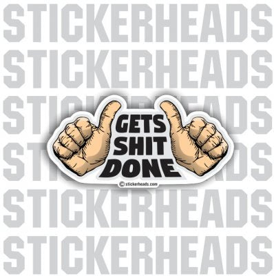 Gets Shit Done 2 Thumbs - Funny Sticker