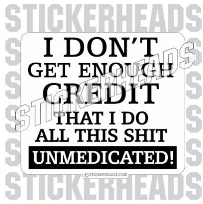 Don't Get Enough Credit UnMedicated  - Funny Sticker
