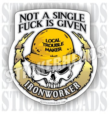 Not a Single Fuck is Given - Skull - Custom Text - Ironworker Ironworkers Iron Worker Sticker