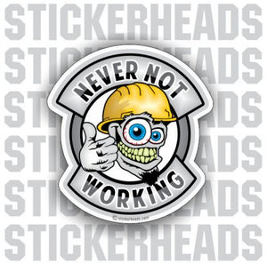 Never Not Working - Work Job  Sticker