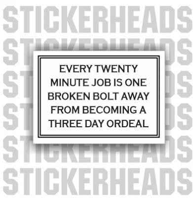 Every 20 Minute Job Is A Broken Bolt ORDEAL - Work Job Sticker