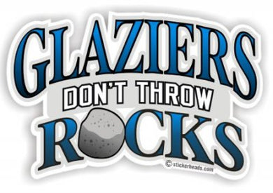 Glaziers Don't Throw ROCKS - Glaziers Stickers