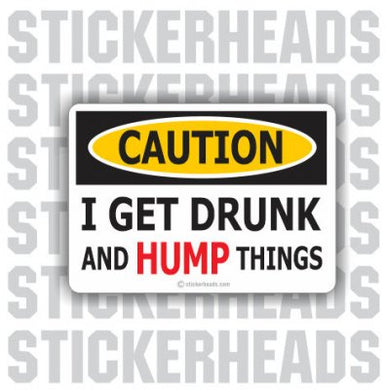 Get Drunk and Hump Things - Funny Sticker