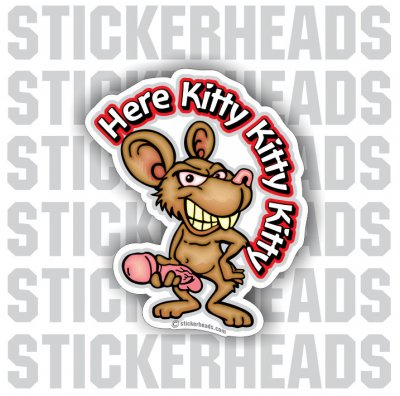 Here Kitty Kitty Kitty With Mouse Nude Funny Sticker
