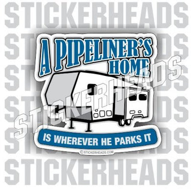 Camper Wherever He Parks It - Pipe Line Pipeliner  -  Sticker