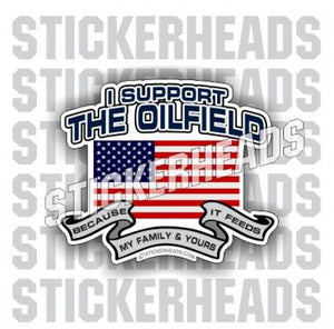 I Support The  - USA -Oilfield Oil Patch Driller Drilling  - Sticker
