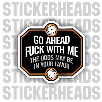Fuck With Me Odds May Be In Your Favor  - Funny Sticker