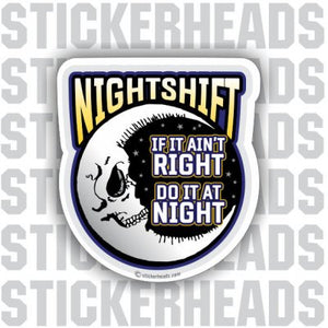 Night Shift nightshift  Do It At NIGHT  - Work Job Sticker