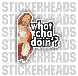 What Cha Doin'? Jesus around corner - Funny Sticker