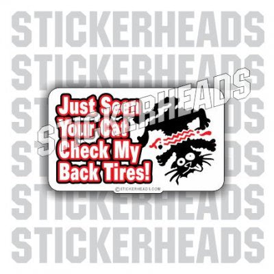 Just Seen Your Cat Check My Back Tires - Funny Sticker