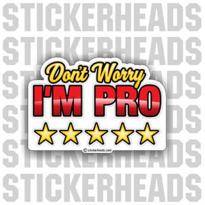 Don't Worry I'm PRO  - Funny Sticker