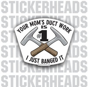I just banged Your Mom's Duct Work - Sheet Metal Workers Sticker