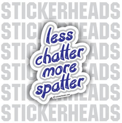 Less Chatter More Spatter - Funny Sticker
