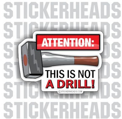 Attention This is not a drill - Work Job   -  Sticker