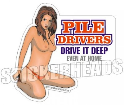 Drive It Deep  - Pile Drivers  - Sexy Chick Sticker
