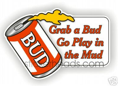 Grab A Bud Go Play In The MUD   - drinking Drunk 4x4 Auto Truck Jeep Mud Sticker