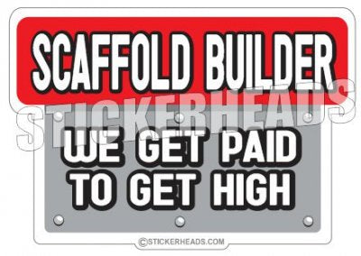 Paid to Get High - Sticker Scaffolder Scaffolding Scaffold