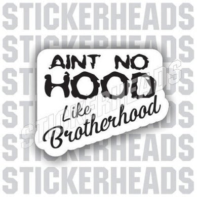 Ain't No Hood Like Brotherhood - Coffee Tumbler Sticker