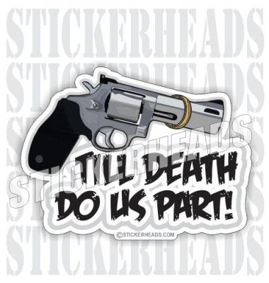 Till Death Do Us Part  - Pro Gun Sticker