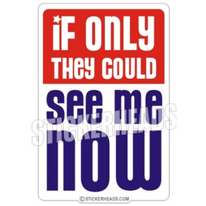 If only they could see me now    - Funny Sticker