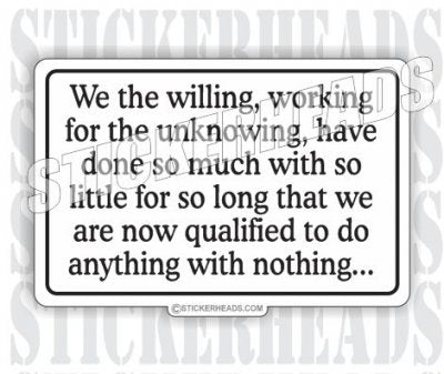 We The Willing So Much With So Little  - Work Job Sticker