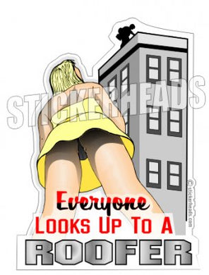 Everyone Looks Up To A - Roofer Roofers Roofing  - Sexy Chick  Sticker